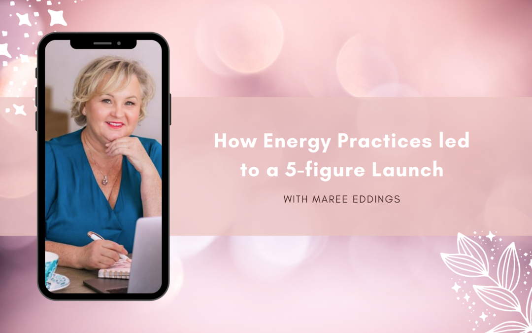 How Energy Practices led to a 5-figure Launch with Maree Eddings