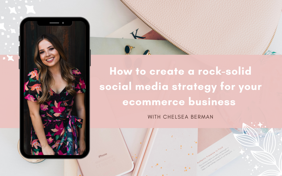 How to create a rock-solid social media strategy for your ecommerce business with Chelsea Berman
