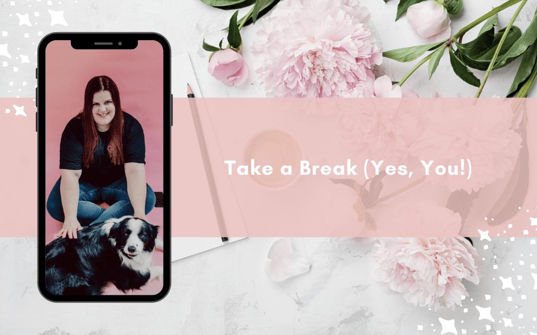 Take a Break (Yes, You!)